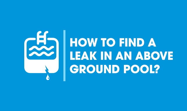 How to Find a Leak in an Above Ground Pool | Simple Tips